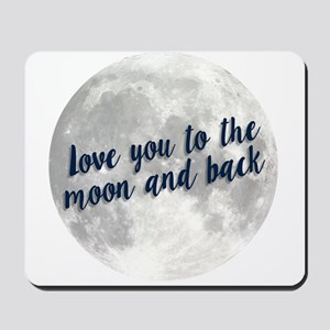 Love you to the moon and back Mousepad