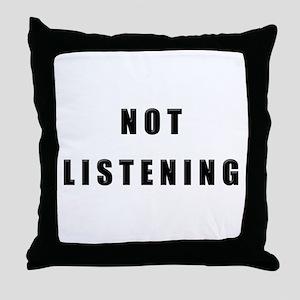 """""""Not Listening"""" Throw Pillow"""