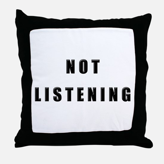 """Not Listening"" Throw Pillow"