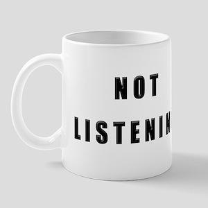 """""""Not Listening"""" Mug"""