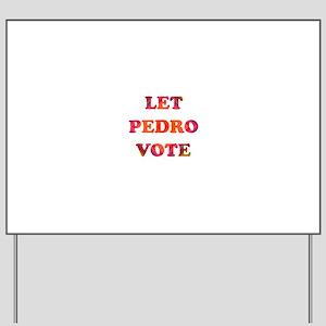 Let Pedro Vote Yard Sign