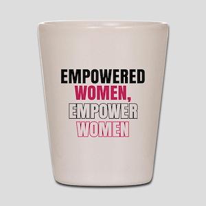 Empowered Women Empower Women Shot Glass
