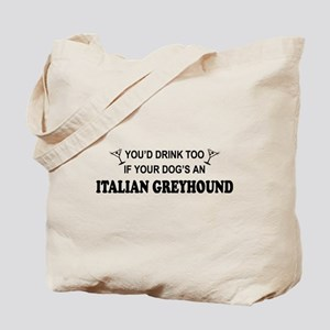 Italian Greyhound You'd Drnk Tote Bag