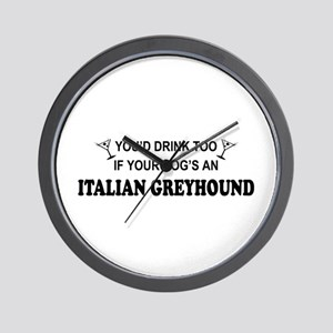 Italian Greyhound You'd Drnk Wall Clock