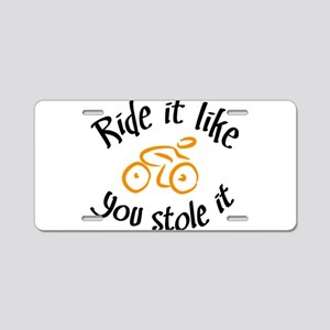Ride it like you stole it Aluminum License Plate