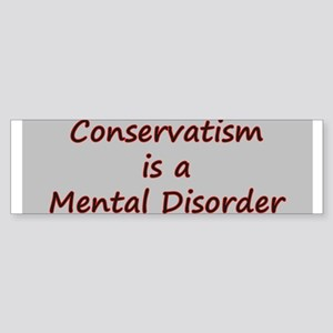 Conservatism is a Mental Disorder Bumper Sticker