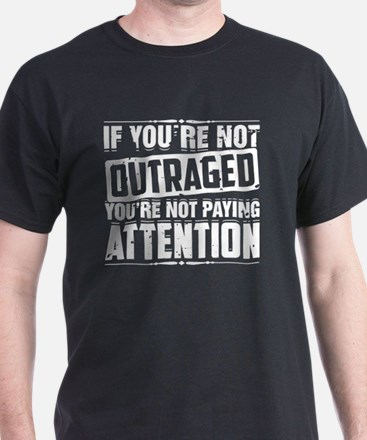 If You're Not Outraged You're Not T-Shirt