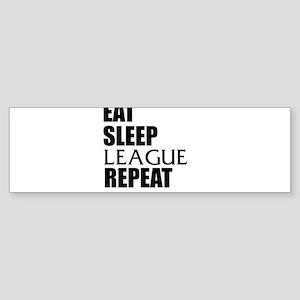 Eat Sleep League Repeat Bumper Sticker