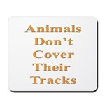 Animals Don't Cover Their Tra Mousepad