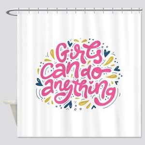 GIRLS CAN DO ANYTHING Shower Curtain