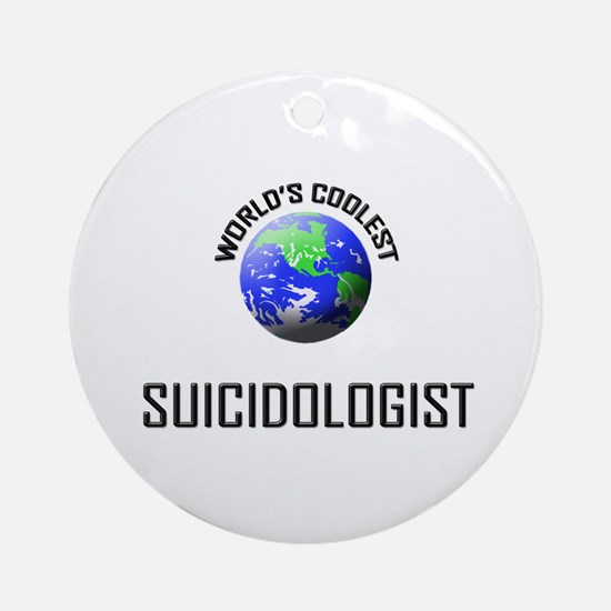 World's Coolest SUICIDOLOGIST Ornament (Round)