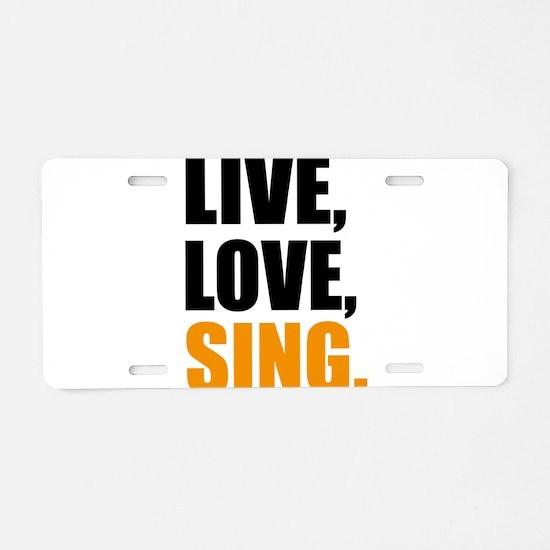 live love sing Aluminum License Plate