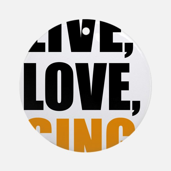 live love sing Round Ornament