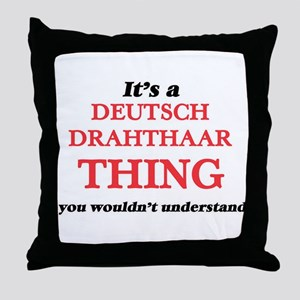 It's a Deutsch Drahthaar thing, y Throw Pillow