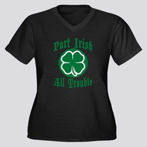 Part Irish, All Trouble Plus Size T-Shirt