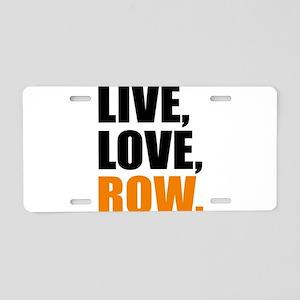 live, love, row Aluminum License Plate