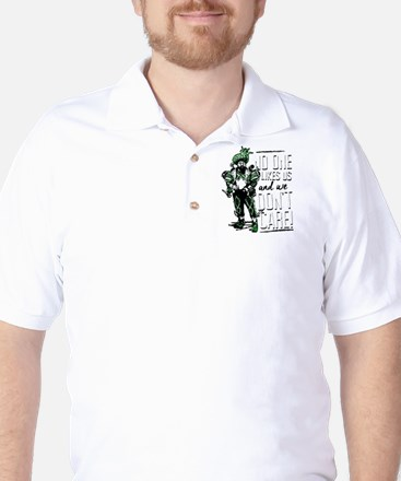No one likes us and we don't care Golf Shirt