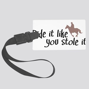 Ride it like you stole it Large Luggage Tag