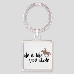 Ride it like you stole it Keychains