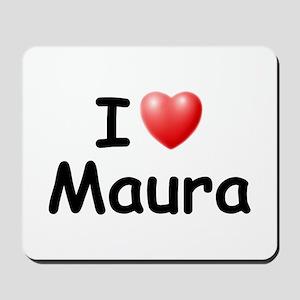 I Love Maura (Black) Mousepad