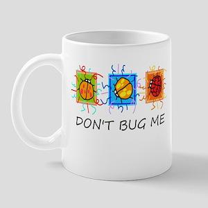 DON'T BUG ME Mug