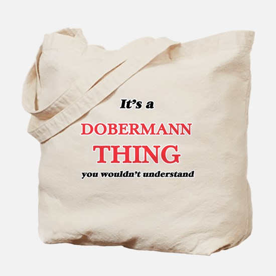It's a Dobermann thing, you wouldn&#3 Tote Bag