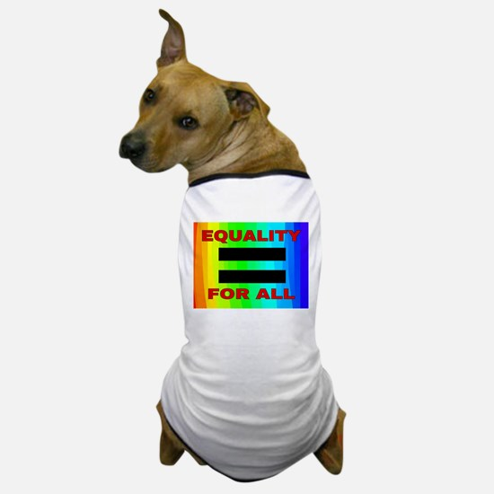 EQUALITY FOR ALL Dog T-Shirt