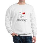 I Heart My Mommy Sweatshirt