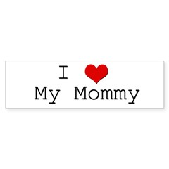 I Heart My Mommy Bumper Bumper Sticker