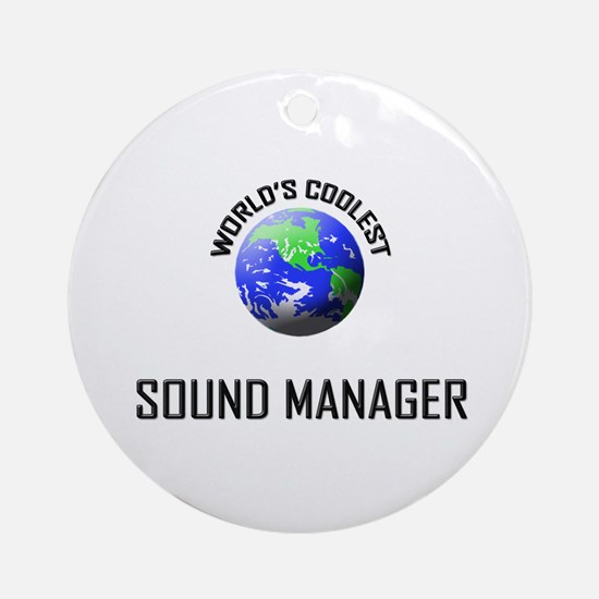 World's Coolest SOUND MANAGER Ornament (Round)