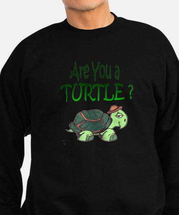 Are you a Turtle? Sweatshirt