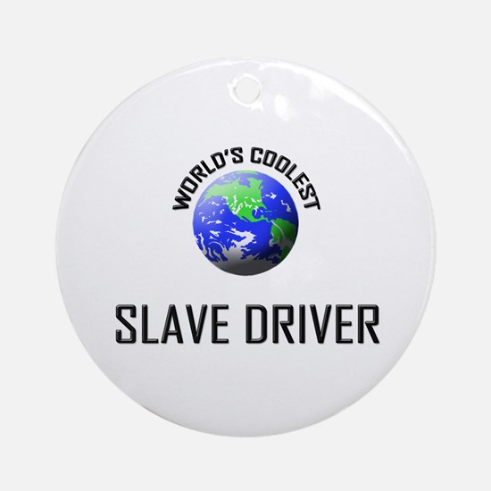 World's Coolest SLAVE DRIVER Ornament (Round)