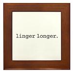 linger longer. Framed Tile