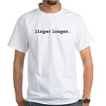 linger longer. White T-Shirt