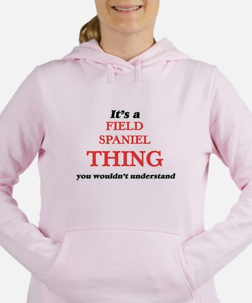 It's a Field Spaniel thing, you wou Sweatshirt