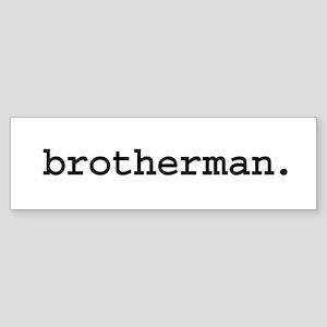 brotherman. Bumper Sticker