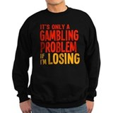 Its only a gambling problem if youre losing Sweatshirt (dark)