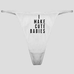 I Make Cute Babies Classic Thong