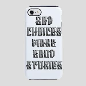 Bad Choices Make Good Stories iPhone 8/7 Tough Cas
