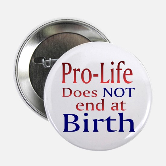 Button - Pro-Life does not end at Birth