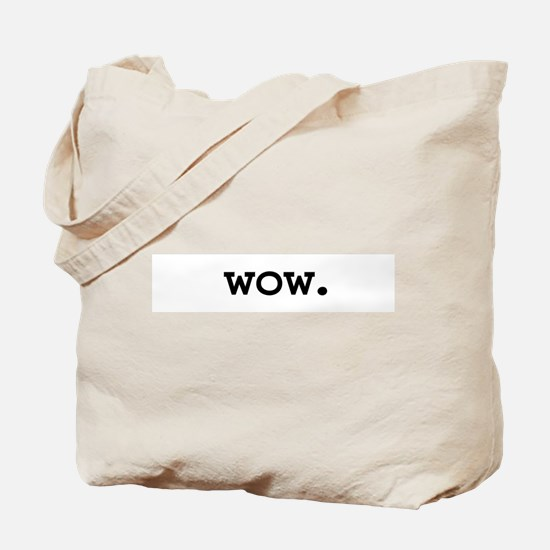 wow. Tote Bag