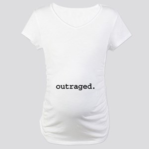 outraged. Maternity T-Shirt