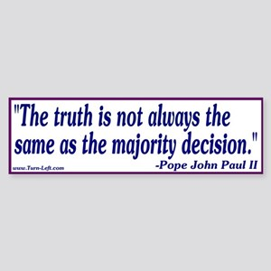 Bumper Sticker - Truth not always the same as majo