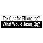 Bumper Sticker - Tax Cuts? WWJD?