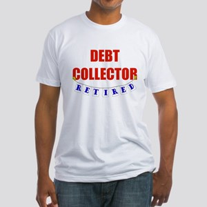 Retired Debt Collector Fitted T-Shirt