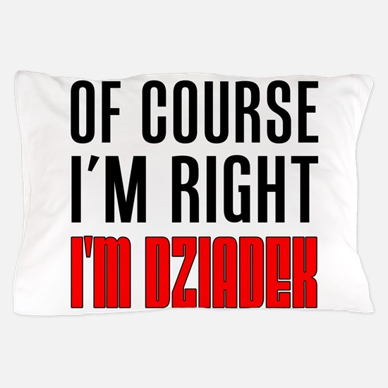 I'm Right Dziadek Drinkware Pillow Case