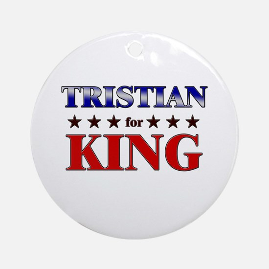 TRISTIAN for king Ornament (Round)