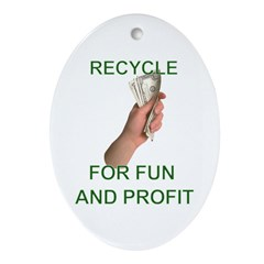 Recycle for fun and profit Oval Ornament