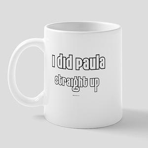 I did Paula, Straight up ~  Mug