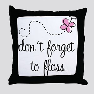 Don't Forget To Floss Throw Pillow